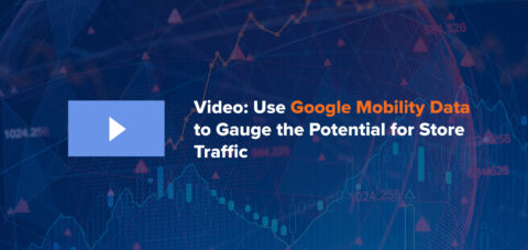 Video: Use Google Mobility Data to Gauge the Potential for Store Traffic